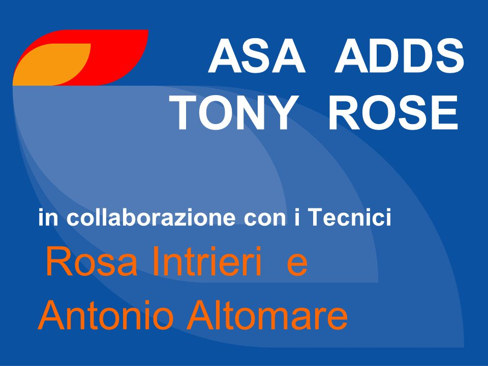 ASA ADDS TONY ROSE in collaborazione con i Tecnici Rosa Intrieri e Antonio Altomare