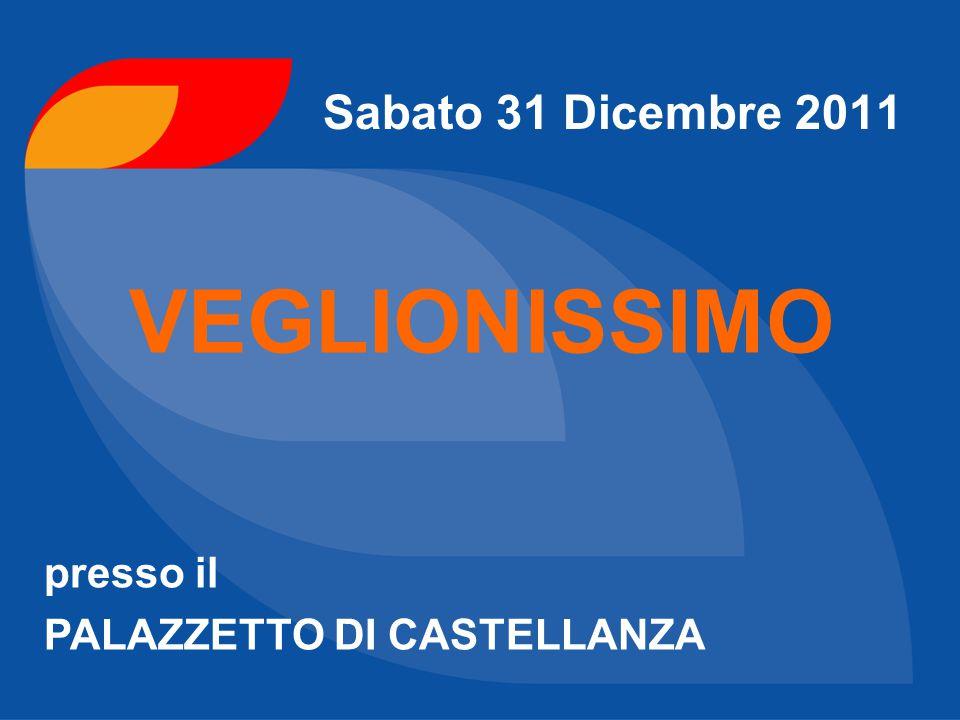 Sabato 31 Dicembre 2011 VEGLIONISSIMO presso il PALAZZETTO DI CASTELLANZA