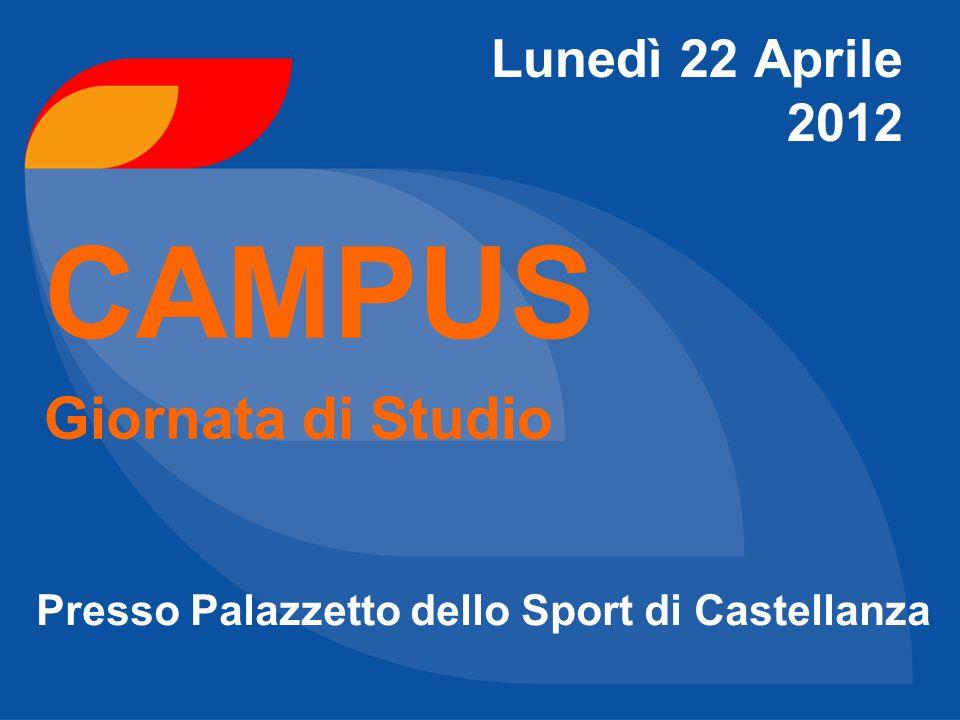 Lunedì 22 Aprile 2012 CAMPUS Giornata di Studio Presso Palazzetto dello Sport di Castellanza