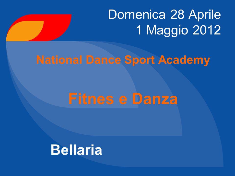 Domenica 28 Aprile 1 Maggio 2012 National Dance Sport Academy Fitnes e Danza Bellaria
