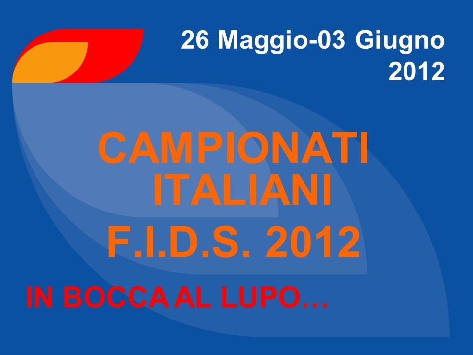 CAMPIONATI ITALIANI F.I.D.S. 2012 26 Maggio-03 Giugno 2012 IN BOCCA AL LUPO…