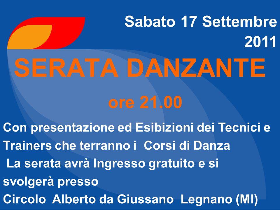 SERATA DANZANTE ore 21.00 Sabato 17 Settembre 2011 Con presentazione ed Esibizioni dei Tecnici e Trainers che terranno i Corsi di Danza La serata avrà