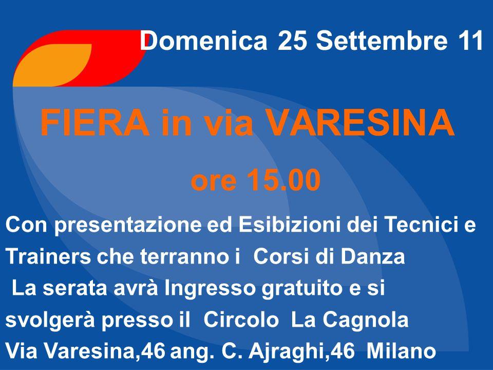 FIERA in via VARESINA ore 15.00 Domenica 25 Settembre 11 Con presentazione ed Esibizioni dei Tecnici e Trainers che terranno i Corsi di Danza La serat