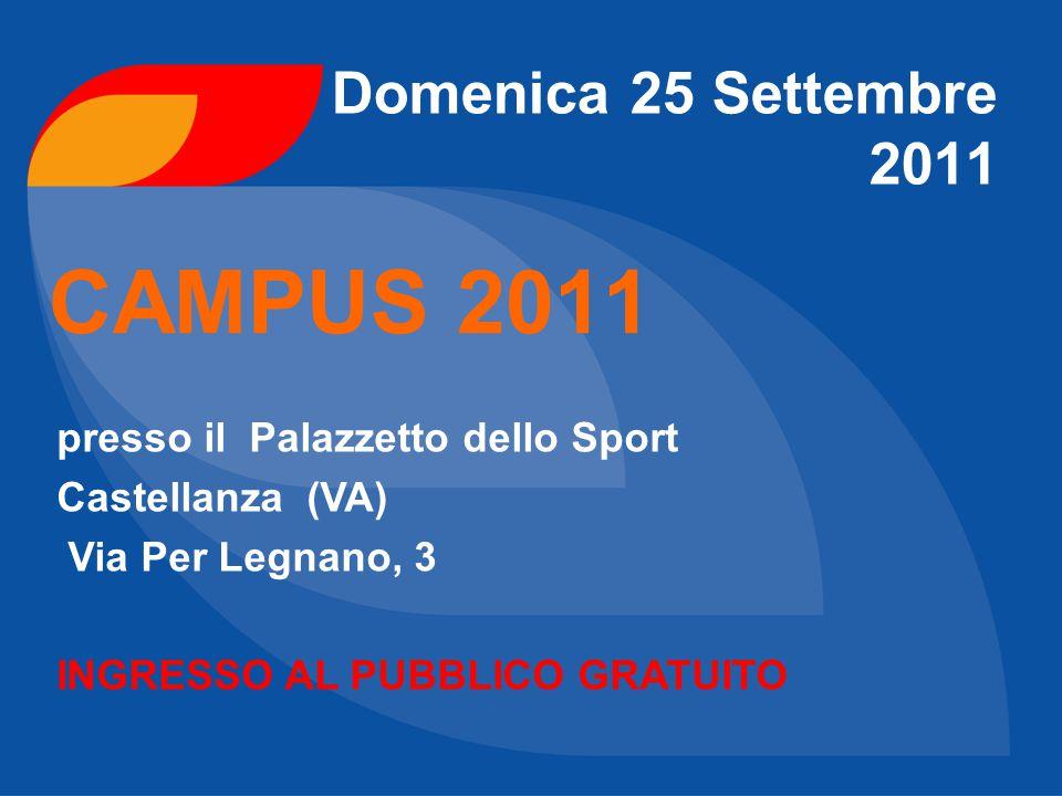 Domenica 25 Settembre 2011 CAMPUS 2011 presso il Palazzetto dello Sport Castellanza (VA) Via Per Legnano, 3 INGRESSO AL PUBBLICO GRATUITO