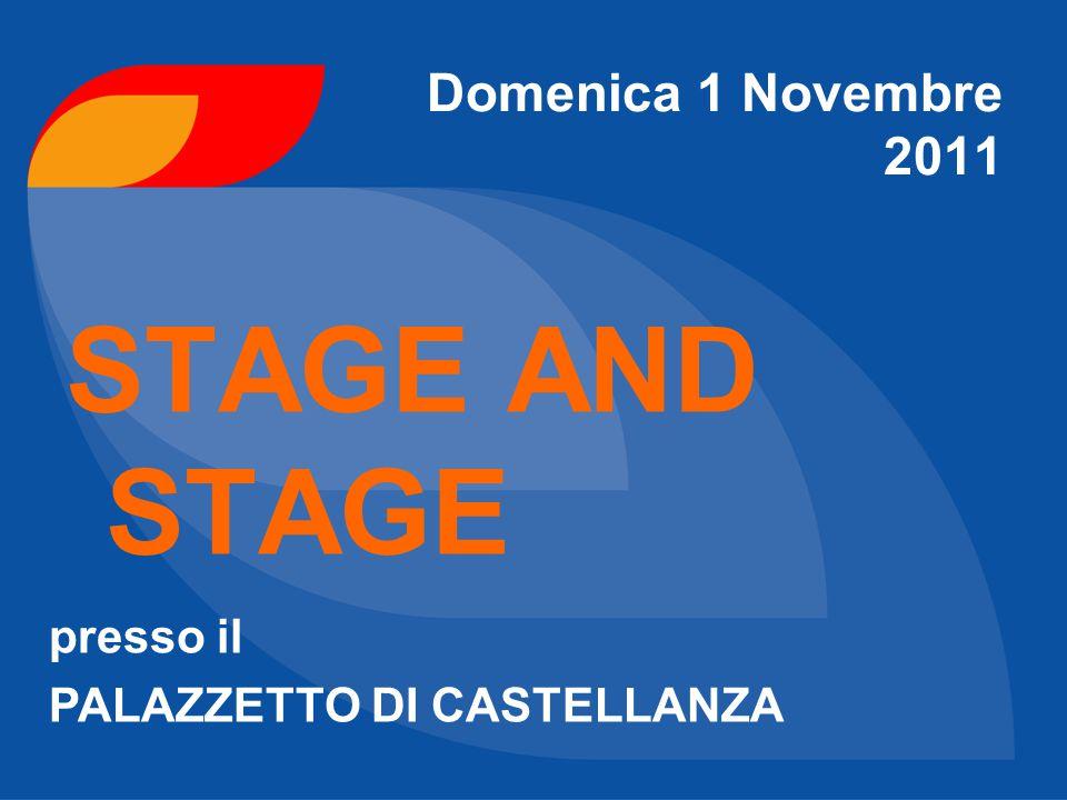 Domenica 1 Novembre 2011 STAGE AND STAGE presso il PALAZZETTO DI CASTELLANZA