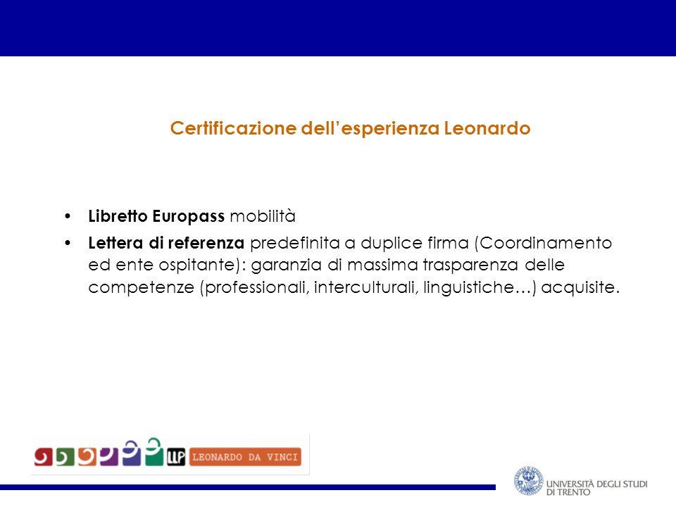 Certificazione dell'esperienza Leonardo Libretto Europass mobilità Lettera di referenza predefinita a duplice firma (Coordinamento ed ente ospitante): garanzia di massima trasparenza delle competenze (professionali, interculturali, linguistiche…) acquisite.