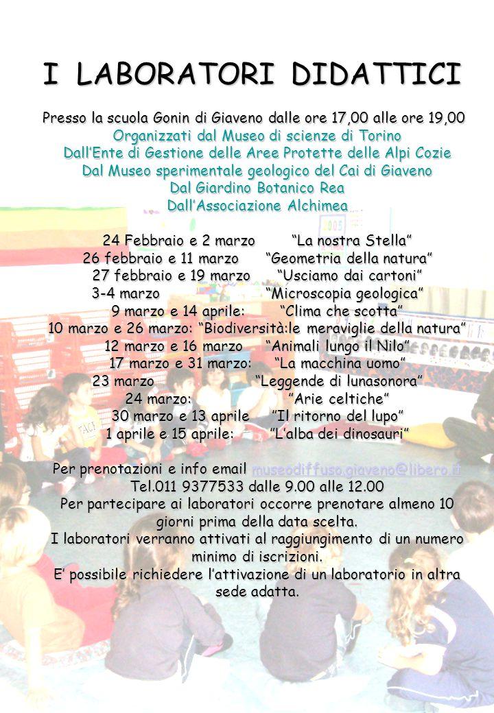 I LABORATORI DIDATTICI Presso la scuola Gonin di Giaveno dalle ore 17,00 alle ore 19,00 Organizzati dal Museo di scienze di Torino Dall'Ente di Gestio