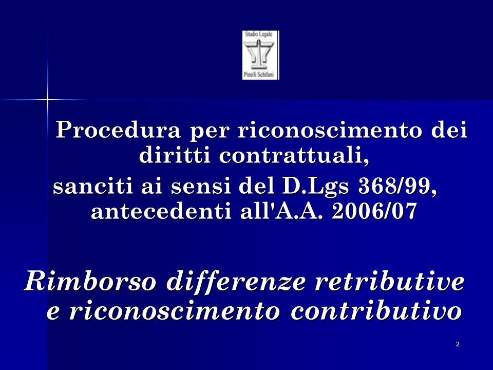 3 In numerose Università italiane si stanno avviando ricorsi per il riconoscimento dei diritti contrattuali dei Medici Specializzandi previsti dal Decreto Legislativo 17 agosto 1999 n.
