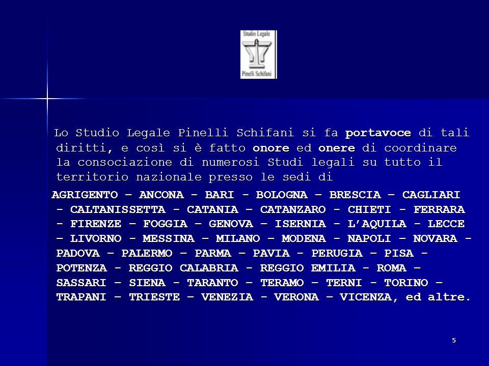 5 Lo Studio Legale Pinelli Schifani si fa portavoce di tali diritti, e così si è fatto onore ed onere di coordinare la consociazione di numerosi Studi