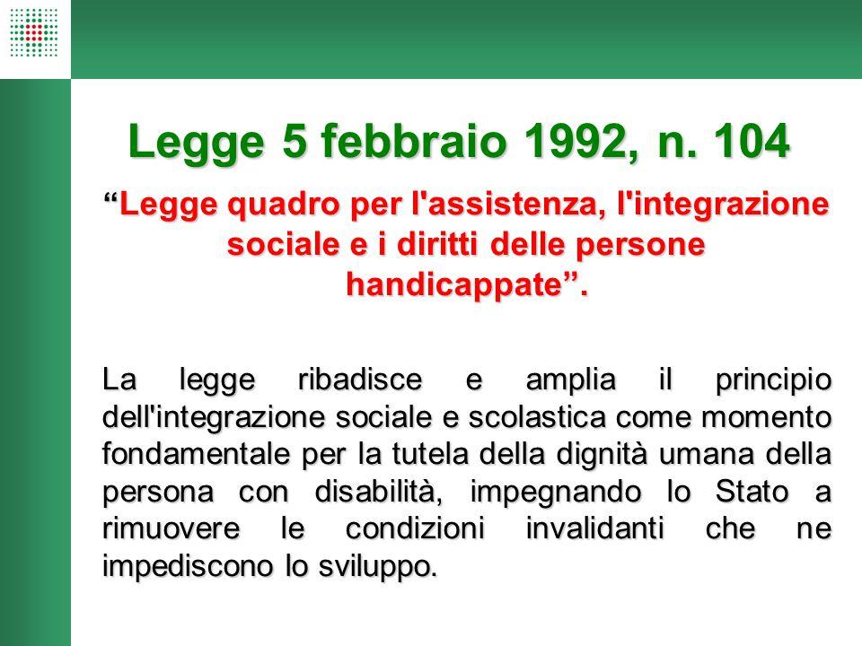 """Legge 5 febbraio 1992, n. 104 """" Legge quadro per l'assistenza, l'integrazione sociale e i diritti delle persone handicappate"""". La legge ribadisce e am"""