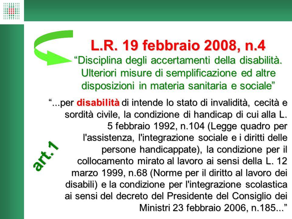 """L.R. 19 febbraio 2008, n.4 """"Disciplina degli accertamenti della disabilità. Ulteriori misure di semplificazione ed altre disposizioni in materia sanit"""