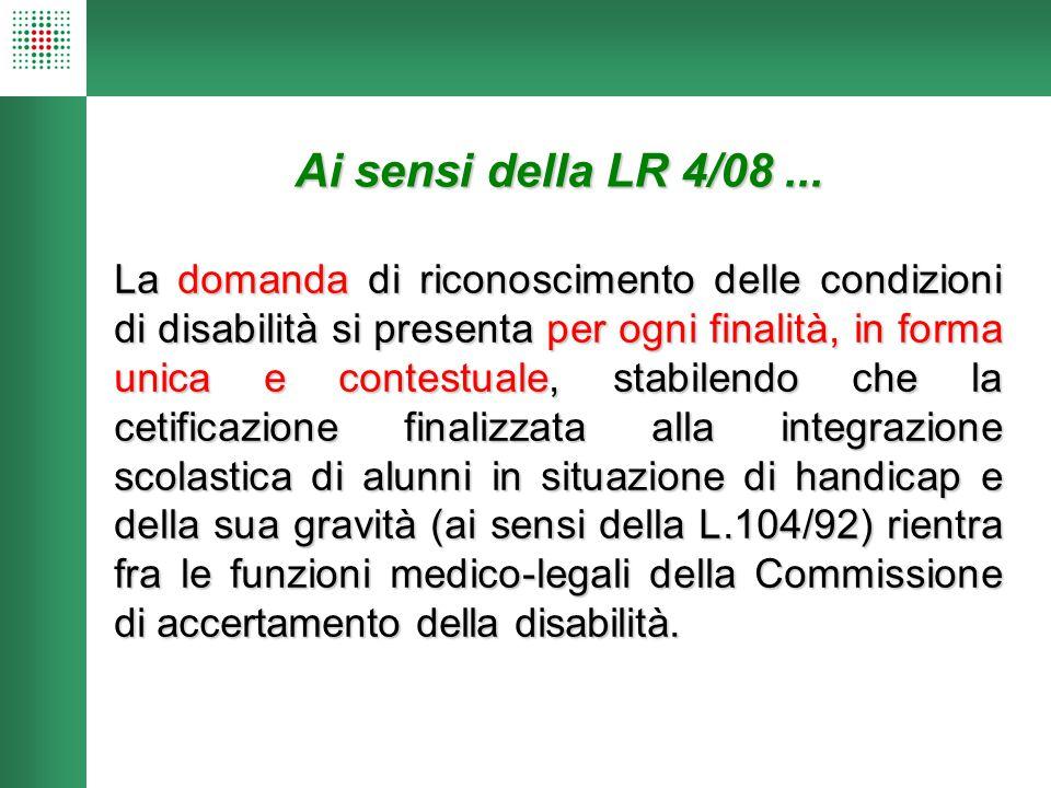 Ai sensi della LR 4/08... La domanda di riconoscimento delle condizioni di disabilità si presenta per ogni finalità, in forma unica e contestuale, sta