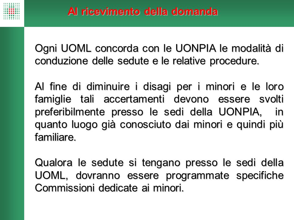 Ogni UOML concorda con le UONPIA le modalità di conduzione delle sedute e le relative procedure. Al fine di diminuire i disagi per i minori e le loro