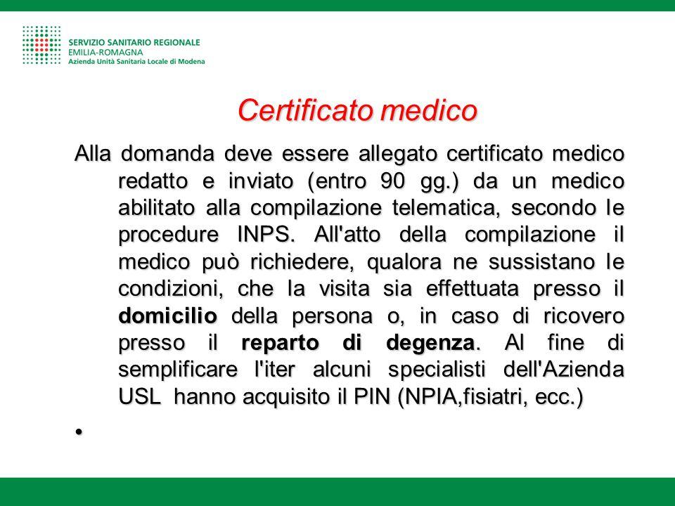 Alla domanda deve essere allegato certificato medico redatto e inviato (entro 90 gg.) da un medico abilitato alla compilazione telematica, secondo le