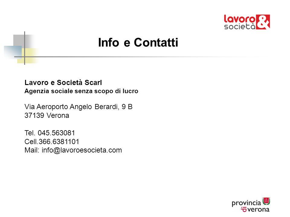 Info e Contatti Lavoro e Società Scarl Agenzia sociale senza scopo di lucro Via Aeroporto Angelo Berardi, 9 B 37139 Verona Tel. 045.563081 Cell.366.63