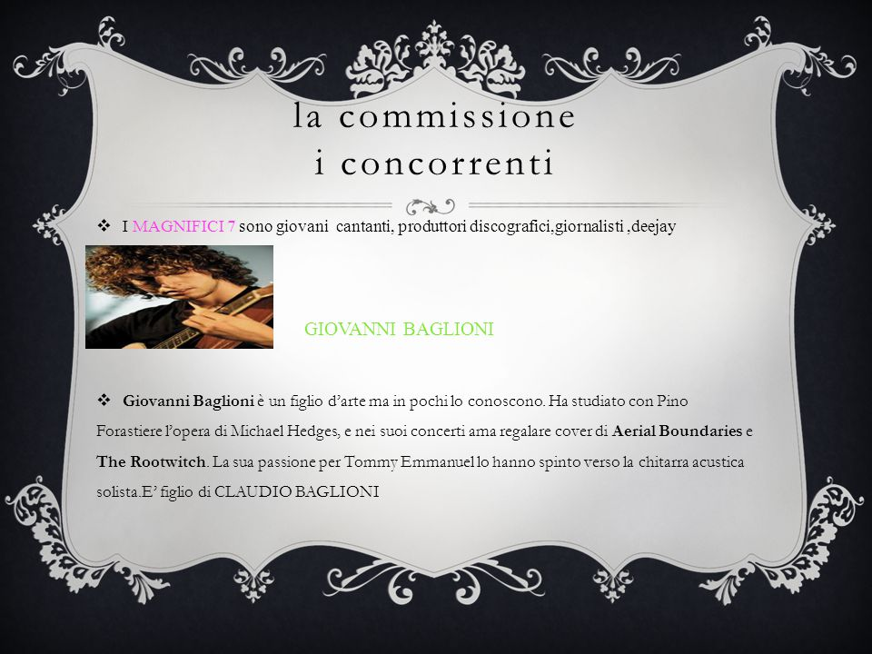 la commissione i concorrenti  I MAGNIFICI 7 sono giovani cantanti, produttori discografici,giornalisti,deejay deejay,giornalisti: GIOVANNI BAGLIONI 