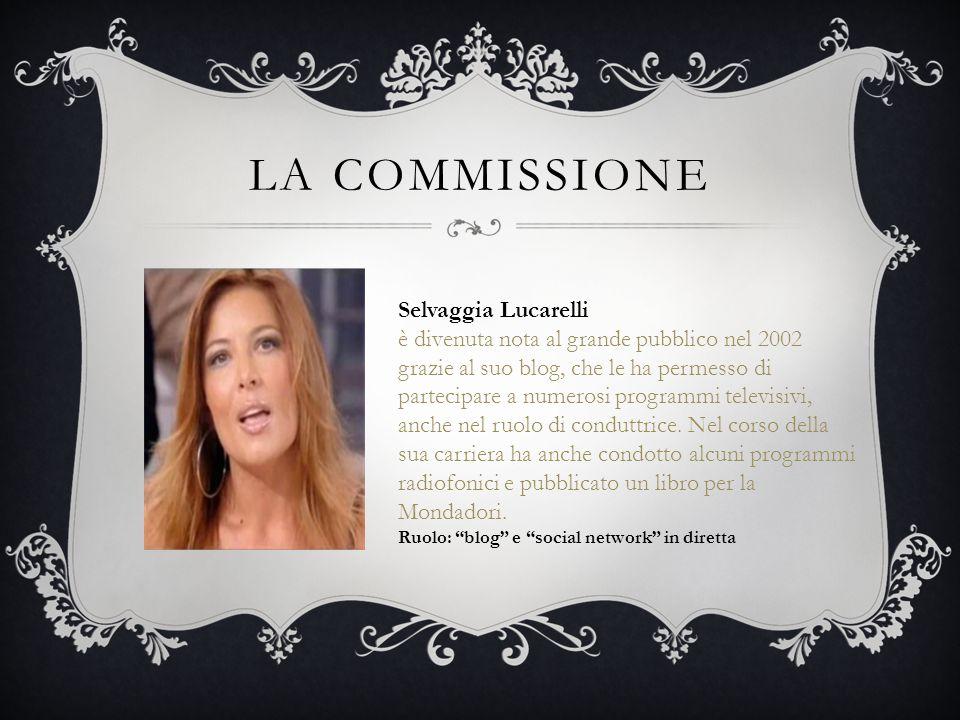 LA COMMISSIONE Selvaggia Lucarelli è divenuta nota al grande pubblico nel 2002 grazie al suo blog, che le ha permesso di partecipare a numerosi progra