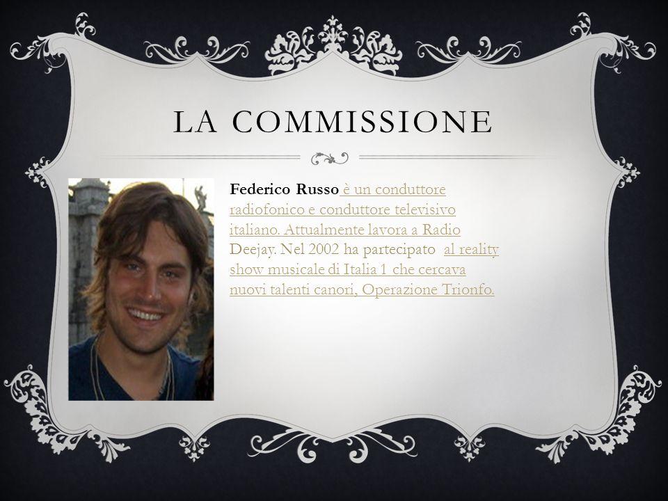 LA COMMISSIONE Federico Russo è un conduttore radiofonico e conduttore televisivo italiano. Attualmente lavora a Radio Deejay. Nel 2002 ha partecipato