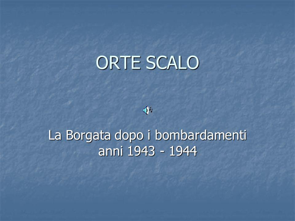 ORTE SCALO La Borgata dopo i bombardamenti anni 1943 - 1944