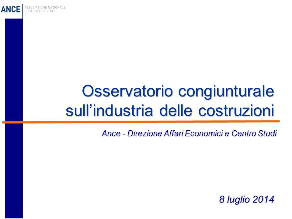 Osservatorio congiunturale sull'industria delle costruzioni 8 luglio 2014 Ance - Direzione Affari Economici e Centro Studi