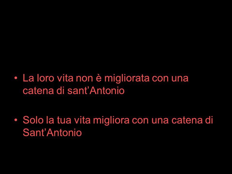 La loro vita non è migliorata con una catena di sant'Antonio Solo la tua vita migliora con una catena di Sant'Antonio