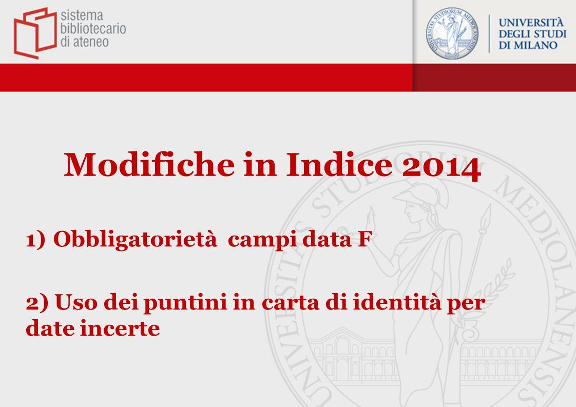 Modifiche in Indice 2014 1)Obbligatorietà campi data F 2) Uso dei puntini in carta di identità per date incerte