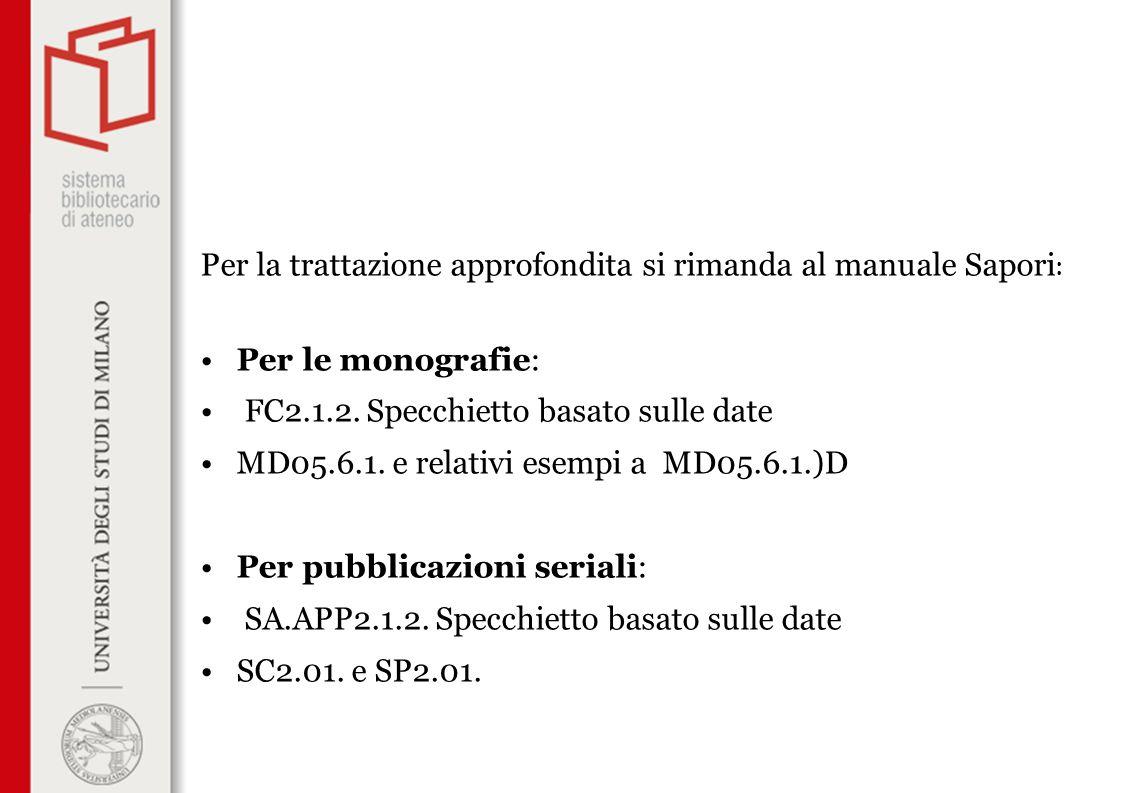 Per la trattazione approfondita si rimanda al manuale Sapori : Per le monografie: FC2.1.2. Specchietto basato sulle date MD05.6.1. e relativi esempi a