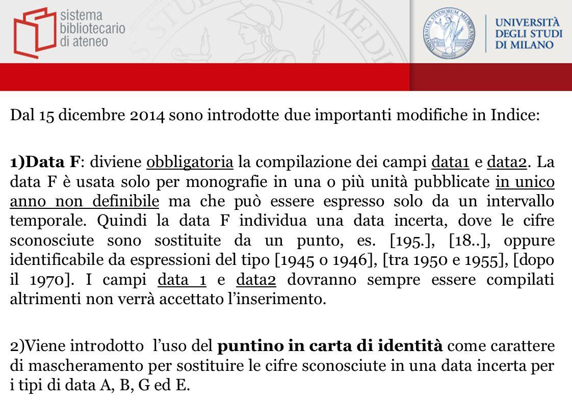 Dal 15 dicembre 2014 sono introdotte due importanti modifiche in Indice: 1)Data F: diviene obbligatoria la compilazione dei campi data1 e data2.