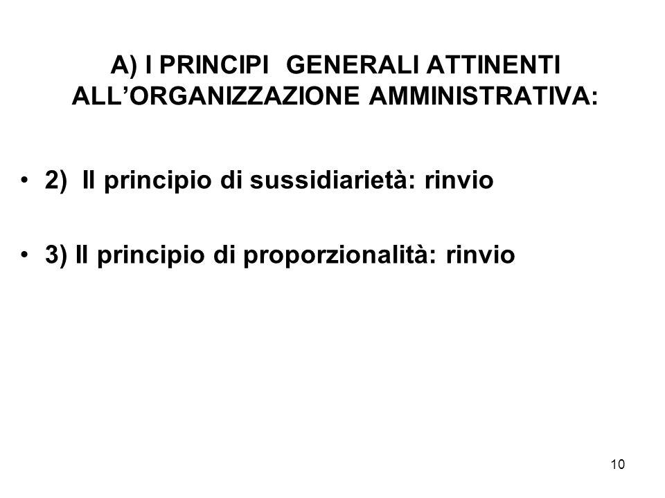 10 A) I PRINCIPI GENERALI ATTINENTI ALL'ORGANIZZAZIONE AMMINISTRATIVA: 2) Il principio di sussidiarietà: rinvio 3) Il principio di proporzionalità: ri