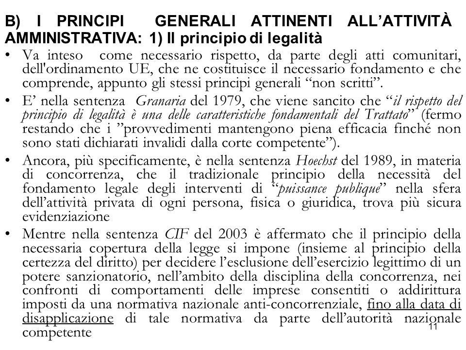 11 B) I PRINCIPI GENERALI ATTINENTI ALL'ATTIVITÀ AMMINISTRATIVA: 1) Il principio di legalità Va inteso come necessario rispetto, da parte degli atti c