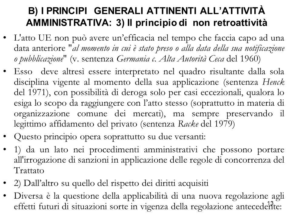 13 B) I PRINCIPI GENERALI ATTINENTI ALL'ATTIVITÀ AMMINISTRATIVA: 3) Il principio di non retroattività L'atto UE non può avere un'efficacia nel tempo c