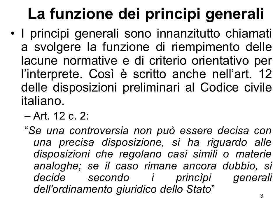 3 La funzione dei principi generali I principi generali sono innanzitutto chiamati a svolgere la funzione di riempimento delle lacune normative e di c