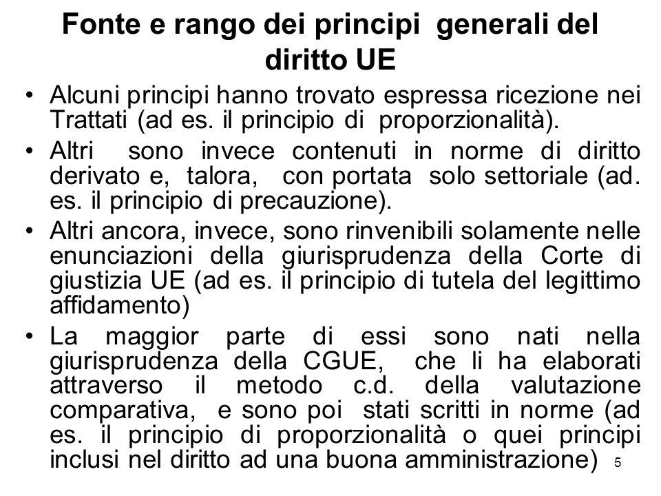 5 Fonte e rango dei principi generali del diritto UE Alcuni principi hanno trovato espressa ricezione nei Trattati (ad es. il principio di proporziona