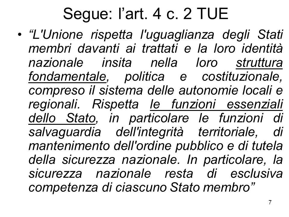 """7 Segue: l'art. 4 c. 2 TUE """"L'Unione rispetta l'uguaglianza degli Stati membri davanti ai trattati e la loro identità nazionale insita nella loro stru"""