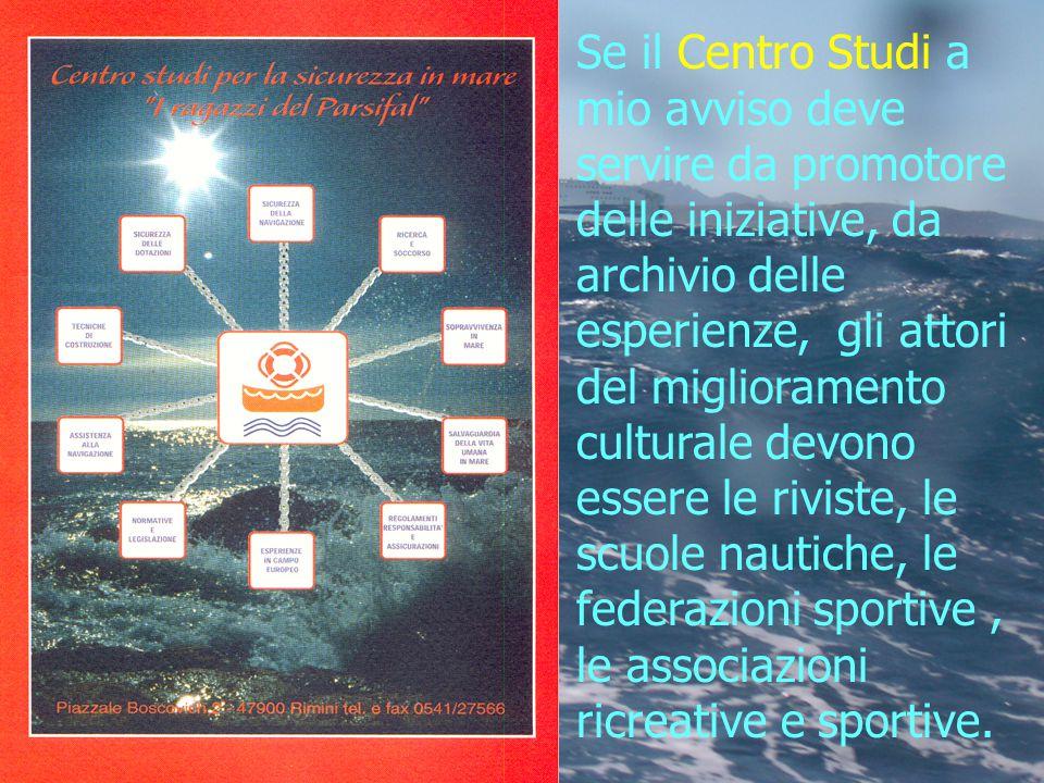 Se il Centro Studi a mio avviso deve servire da promotore delle iniziative, da archivio delle esperienze, gli attori del miglioramento culturale devono essere le riviste, le scuole nautiche, le federazioni sportive, le associazioni ricreative e sportive.