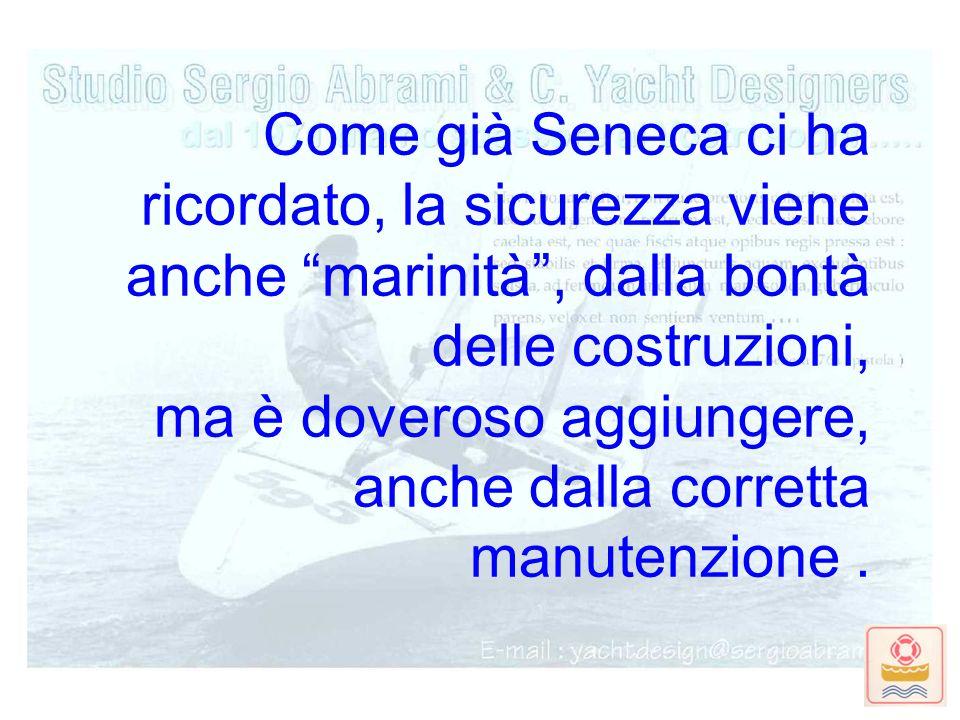 """Come già Seneca ci ha ricordato, la sicurezza viene anche """"marinità"""", dalla bontà delle costruzioni, ma è doveroso aggiungere, anche dalla corretta ma"""