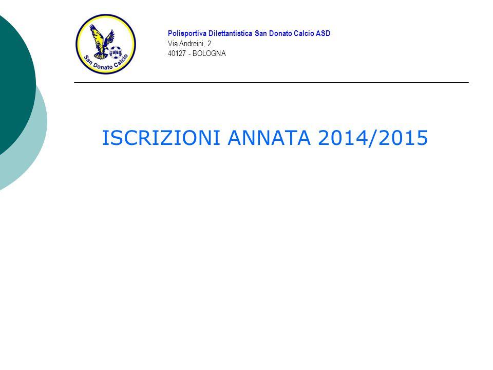 ISCRIZIONI ANNATA 2014/2015 Polisportiva Dilettantistica San Donato Calcio ASD Via Andreini, 2 40127 - BOLOGNA