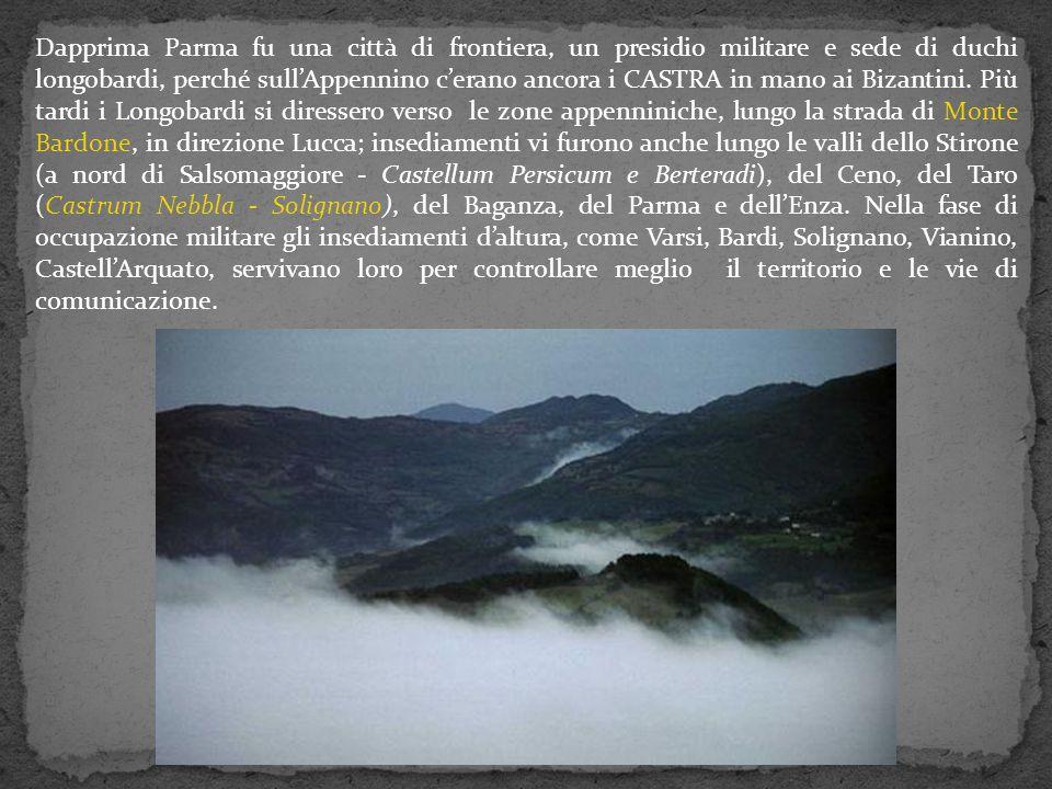 Dapprima Parma fu una città di frontiera, un presidio militare e sede di duchi longobardi, perché sull'Appennino c'erano ancora i CASTRA in mano ai Bi