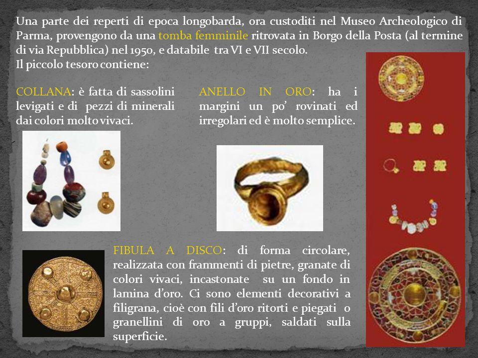 Una parte dei reperti di epoca longobarda, ora custoditi nel Museo Archeologico di Parma, provengono da una tomba femminile ritrovata in Borgo della P