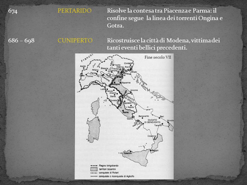 674PERTARIDORisolve la contesa tra Piacenza e Parma: il confine segue la linea dei torrenti Ongina e Gotra. 686 – 698CUNIPERTORicostruisce la città di