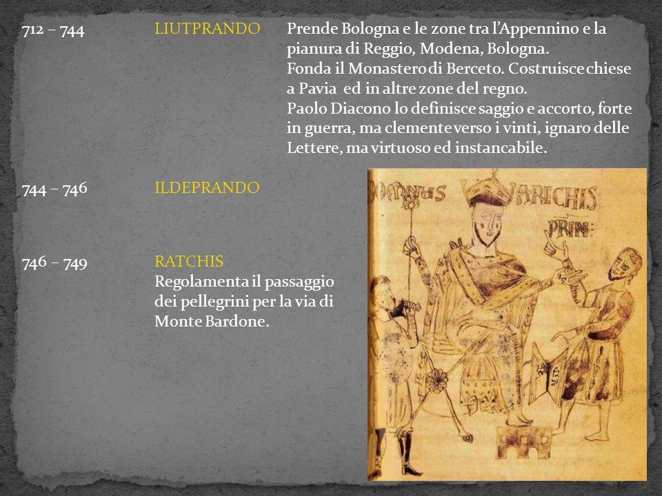 712 – 744LIUTPRANDOPrende Bologna e le zone tra l'Appennino e la pianura di Reggio, Modena, Bologna. Fonda il Monastero di Berceto. Costruisce chiese