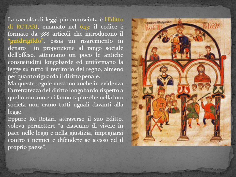 """La raccolta di leggi più conosciuta è l'Editto di ROTARI, emanato nel 643: il codice è formato da 388 articoli che introducono il """"guidrigildo"""", ossia"""
