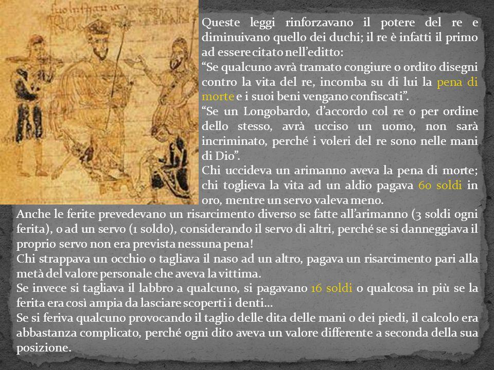 """Queste leggi rinforzavano il potere del re e diminuivano quello dei duchi; il re è infatti il primo ad essere citato nell'editto: """"Se qualcuno avrà tr"""