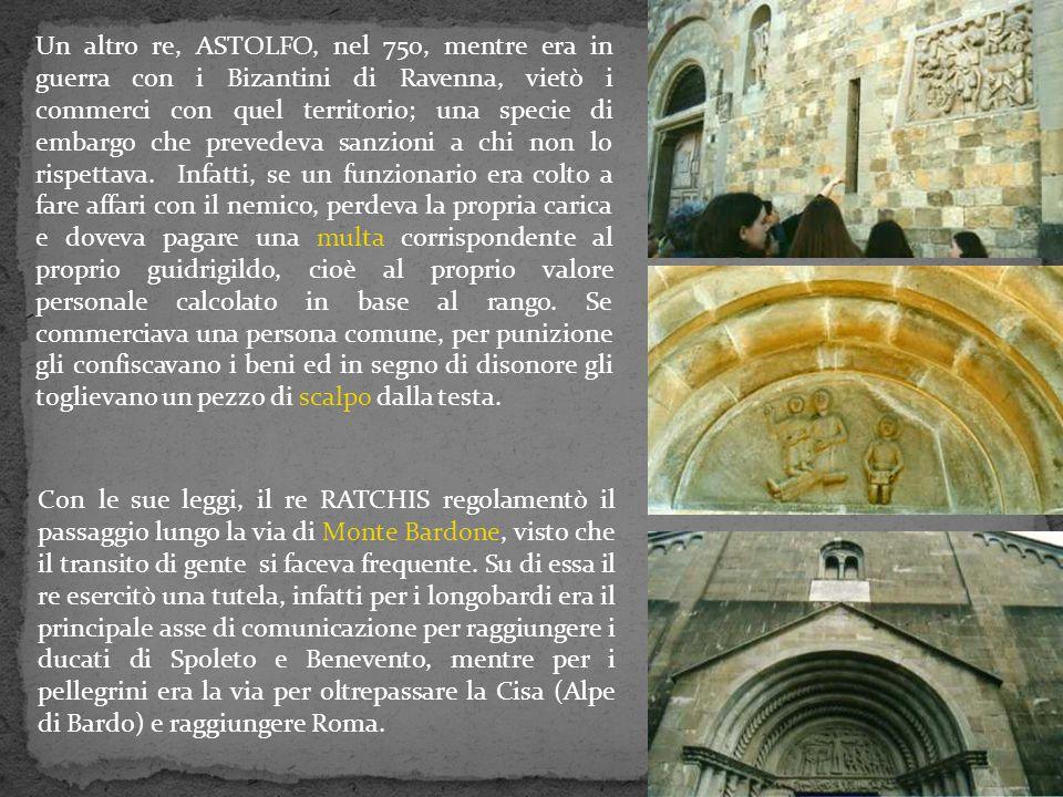 Un altro re, ASTOLFO, nel 750, mentre era in guerra con i Bizantini di Ravenna, vietò i commerci con quel territorio; una specie di embargo che preved