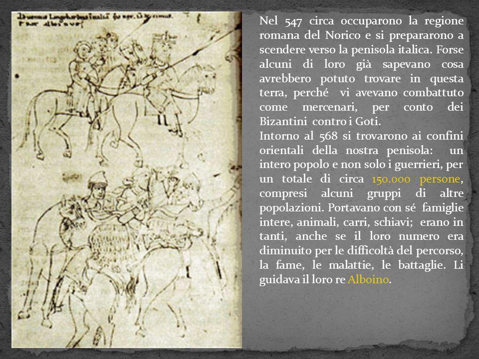 I Longobardi, pur procedendo e spostandosi in modo disordinato, cercavano una terra per fermarsi stabilmente ed a lungo: arrivarono nella penisola nel 569 e vi rimasero per circa due secoli (773-774), fino a quando furono sconfitti da Carlo Magno.