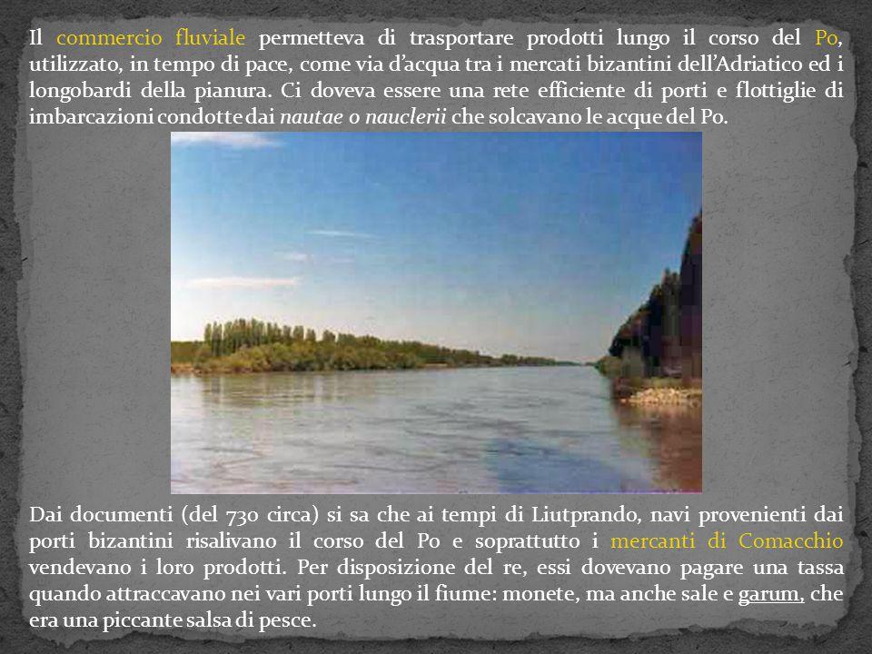 Il commercio fluviale permetteva di trasportare prodotti lungo il corso del Po, utilizzato, in tempo di pace, come via d'acqua tra i mercati bizantini