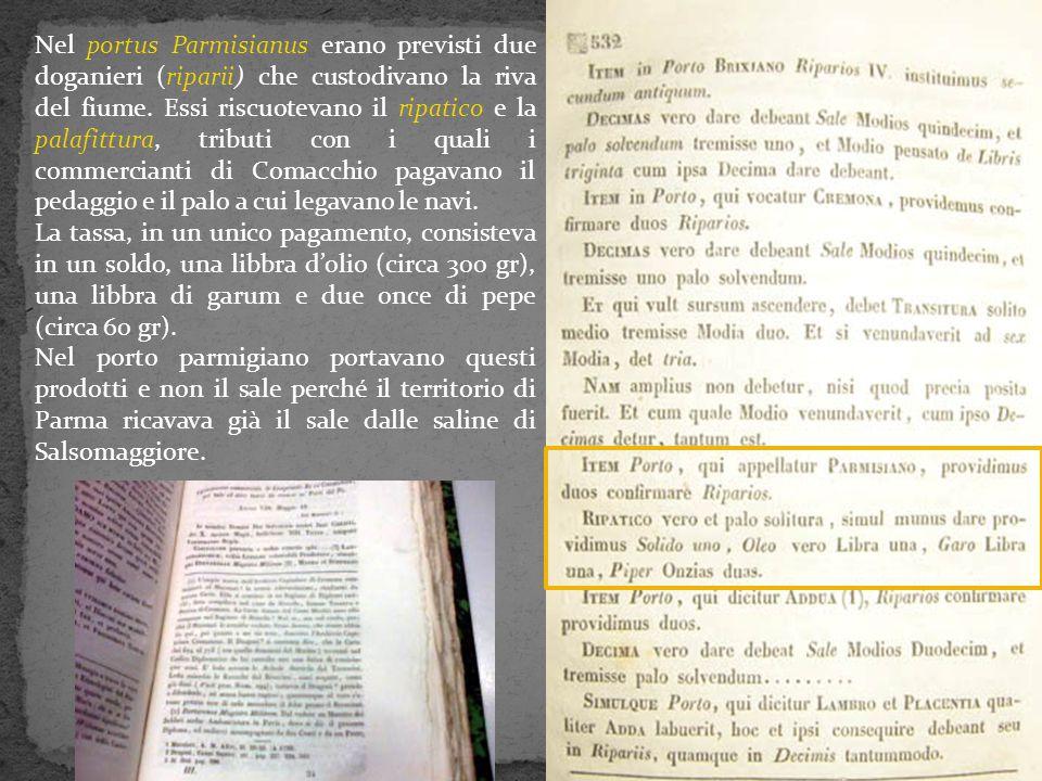 Nel portus Parmisianus erano previsti due doganieri (riparii) che custodivano la riva del fiume. Essi riscuotevano il ripatico e la palafittura, tribu