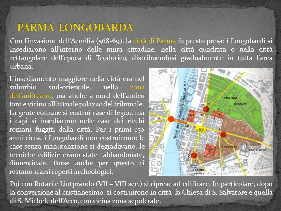 Dapprima Parma fu una città di frontiera, un presidio militare e sede di duchi longobardi, perché sull'Appennino c'erano ancora i CASTRA in mano ai Bizantini.
