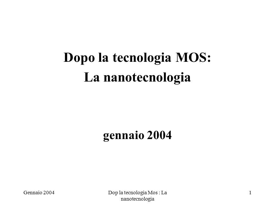 Gennaio 2004Dop la tecnologia Mos : La nanotecnologia 1 Dopo la tecnologia MOS: La nanotecnologia gennaio 2004