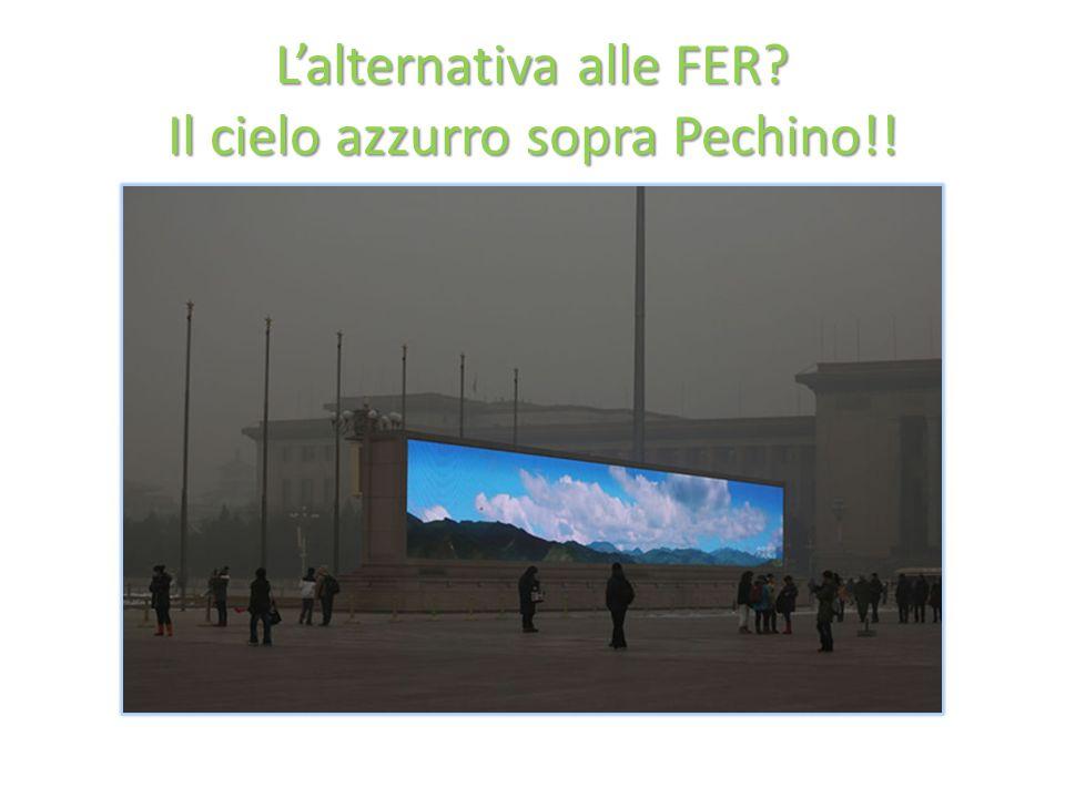 L'alternativa alle FER Il cielo azzurro sopra Pechino!!